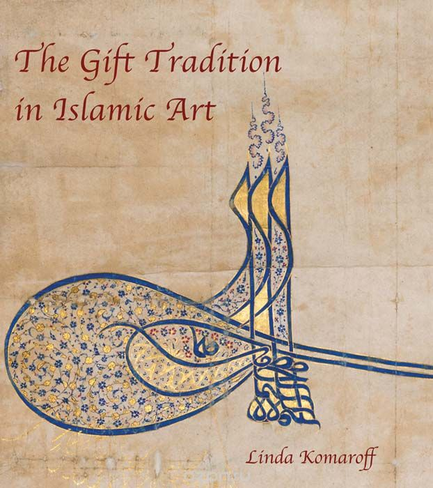 "Скачать книгу ""Gift Tradition in Islamic Art, Komaroff Linda"""